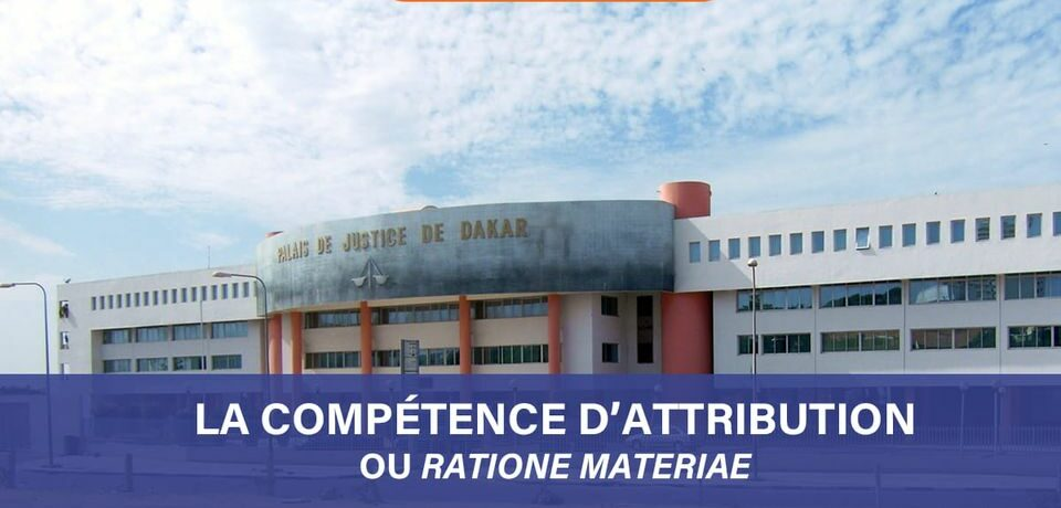 Compétence d'attribution ou « ratione materiae »